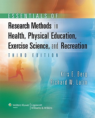 Essentials of Research Methods in Health, Physical Education, Exercise Science, and Recreation By Berg, Kris E.